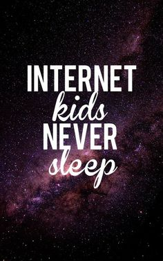 Internet Kids Never Sleep