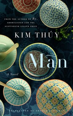 """Mãn by Kim Thúy, a story about a Vietnamese family in Quebec. Man says of her husband: """"He was one of those who had lived too long in Vietnam to become Canadian. And conversely, who have lived too long in Canada to be Vietnamese again."""""""
