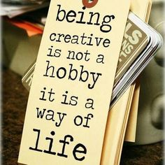 Being creative is not a hobby it is a way of life :)