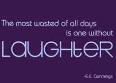 Laugh with others or even by yourself :)