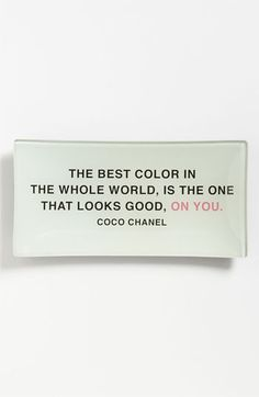 """The best color in the whole world, is the one that looks good on you"" Coco Chanel"