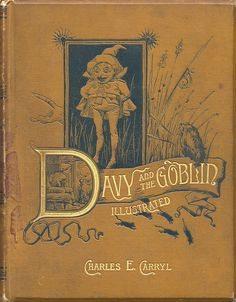 'Davy and the Goblin' by Charles E. Carryl. Houghton Mifflin, Boston; Frederick Warne, London, 1885