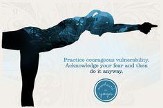 Overheard in Yoga   Practice courageous vulnerability.