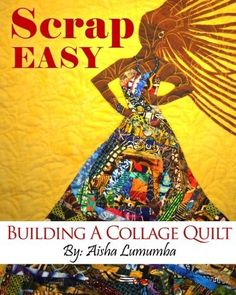 Scrap Easy: Building A Collage Quilt by Aisha Lumumba. Just published! 50 pages. Love it!