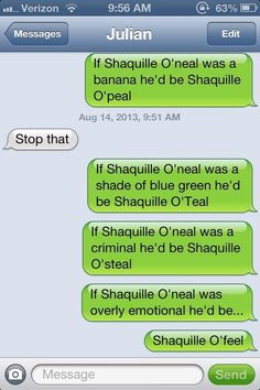 If you're looking for puns with some Shaquille appeal: | 26 Puns That Are Too Clever For Their Own Good