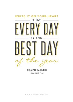 """Write on your heart that every day is the best day of the year."" -Ralph Waldo: athread_week1"