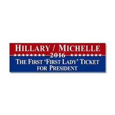 Hillary Clinton / Michelle Obama 2016: The First 'First Lady' Ticket For President - Bumper Sticker.... and THIS would make heads explode at the old white mans party lol