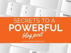 Secrets to a Powerful Blog Post