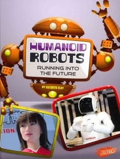 J 629.8 CLA. Describes the past, present, and possible future of robots that resemble humans and human behavior.