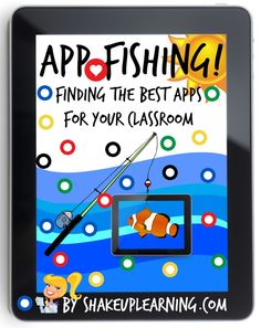 App Fishing! Finding the Best Apps for Your Classroom by ShakeUpLearning