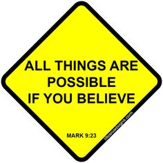 All things are possible if you believe. A great sign for navigating the roads of life. See other great signs at Lifesroadsigns.com.