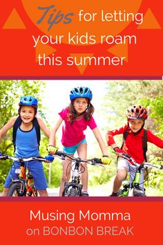Tips for Letting Your Kids Roam This Summer by Musing Momma