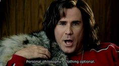Personal philosphy? Clothing Optional.