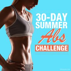 30 Day Summer Abs Challenge  I like this one better than some others because it doesn't have the standard crunches and sit-ups