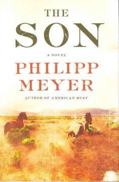 The Son (BOOK)--Kidnapped by the Comanche after his mother and sister are brutally murdered, brave and clever 13-year-old Eli McCullough quickly adapts to Comanche life until the tribe is decimated by armed Americans, leaving Eli alone in a world where he is neither white nor Indian.