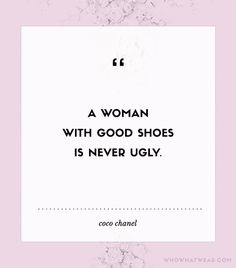 "::""A woman with good shoes is never ugly."" - Coco Chanel::"