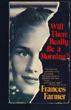 Will There Really Be a Morning by Frances Farmer
