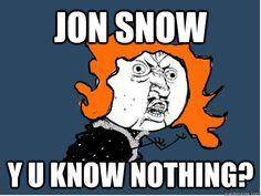 jon snow y u know nothing - Ygritte U NO
