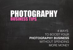 Business Tips For Photographers: 4 ways to boost your photography business without spending more money