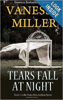 Tears Fall at Night (Praise Him Anyhow) (Volume 1) by Vanessa Miller.  Cover image from amazon.com.  Click the cover image to check out or request the Douglass Branch bestsellers and classics kindle.