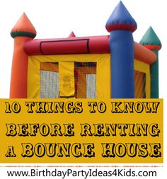 10 things to know before you rent a bounce house for your next birthday party!   Great advice on how to pick the right company and get the right bounce house for your birthday party.  http://www.birthdaypartyideas4kids.com/bounce-house.html