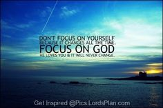 Do not focus on yourself, focus on God, who loves you - Lords Plan -Best Inspirational Verses