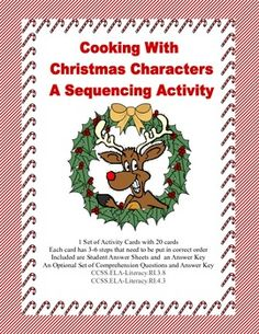 Cooking With Christmas Characters Your students will enjoy the colorful, whimsical, Christmas themed task cards as they complete this fun activity to reinforce and increase their ability to correctly sequence sentences. Using their inference skills and transition words, the students put the steps of the recipes in the correct order. This is a great activity for extra practice in reading for information and detail.  Aligned with: CCSS.ELA-Literacy.RI.3.8   CCSS.ELA-Literacy.RI.4.3