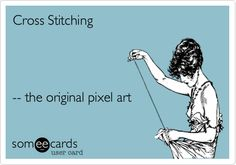 Funny Somewhat Topical Ecard: Cross Stitching -- the original pixel art.