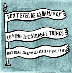 life, afraid, dont be ashamed, strang thing, love quotes nerdy