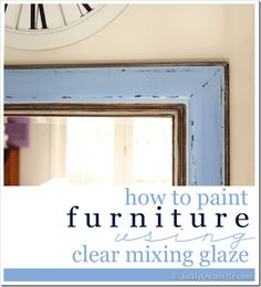 1 part paint to 4 parts clear glazing mixture, add 1 tablespoon of water.