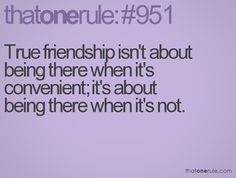 """how true this is... makes you realize your """"true"""" friends vs. your """"when it's convenient friends!"""""""