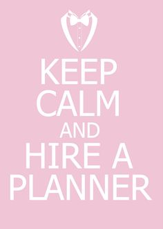 Keep Calm & Hire an Event Planner or Day of Coordinator!! Be a guest at your event.  www.jmmarketingandevents.com