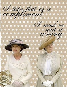 My favorite Downton Abbey quote!!!