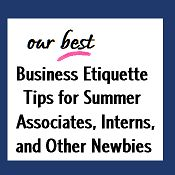 Business Etiquette Tips for Summer Associates, Interns, and Other Newbies | Corporette