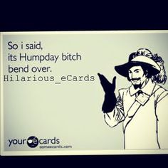 #happy #humpday #wednesday get #laid #lol #lmfao #good #funny #realshit #realtalk #hilarious_ecards (Taken with Instagram)