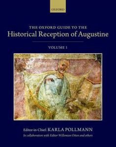 The Oxford guide to the historical reception of Augustine / editor in chief Karla Pollmann ; editor Willemien Otten.