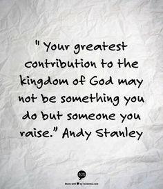 """Andy Stanley: """"Tu mayor contribución al reino de Dios puede ser no algo que hayas hecho, sino alguien a quien discipulaste."""""""