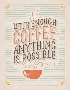 // With Enough Coffee Anything Is Possible.. even meeting someone clear across the world ;)