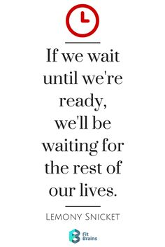 """""""If we wait until we're ready, we'll be waiting for the rest of our lives."""" #quote #QOTD http://taps.io/fitbrains"""
