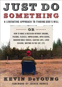Just Do Something: A Liberating Approach to Finding God's Will by Kevin DeYoung. $8.79. Publisher: Moody Publishers; New Edition edition (April 1, 2009). Author: Kevin DeYoung