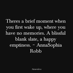 There's a brief moment when you first wake up, where you have no memories. A blissful blank slate, a happy emptiness. // AnnaSophia Robb