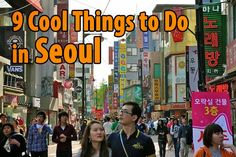 SEOUL GUIDE: 9 cool things to do in #seoul @Michelle Kerns