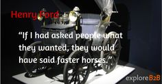 "Henry Ford ""They wanted me to build Faster Horses"""