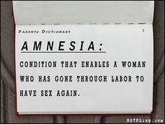 It's also a condition that enables a man who has seen a woman go through labor to have sex again!
