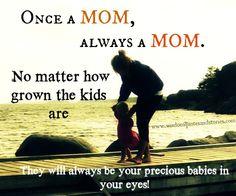 """Once a Mom, always a Mom."""