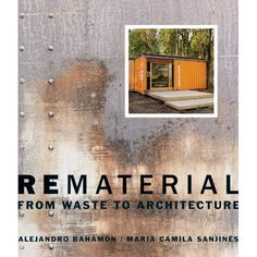 Rematerial: From Waste to Architecture: Alejandro Bahamón, Maria Camila Sanjinés: 9780393733143: Amazon.com: Books <3