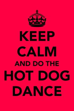 I love hot dogs.  Must create a dance for them.  My kids will love this one.  They will never eat hot dogs with me :)