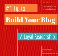 How to BUILD a Loyal Blog Readership #blogging #blogtips from Jellibean Journals for Reasons to Skip the Housework