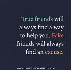 True friends will always find a way to help you. Fake friends will always find an excuse. | Flickr - Photo Sharing!
