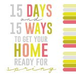15 Ways (and Days) to A Spring-Cleaned Home